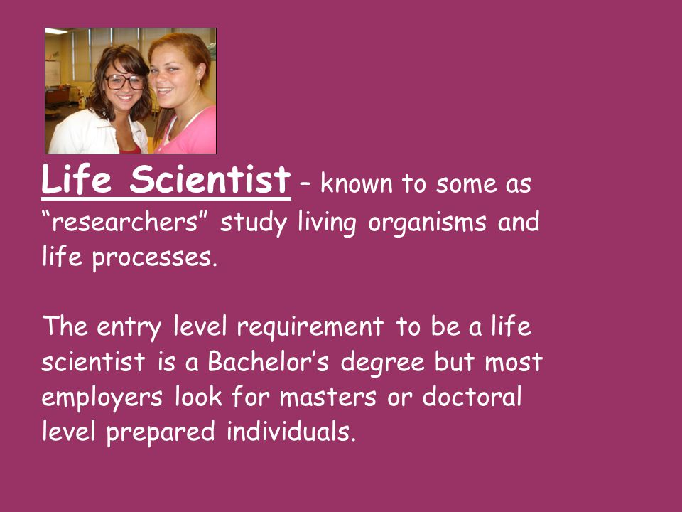 Life Scientist – known to some as