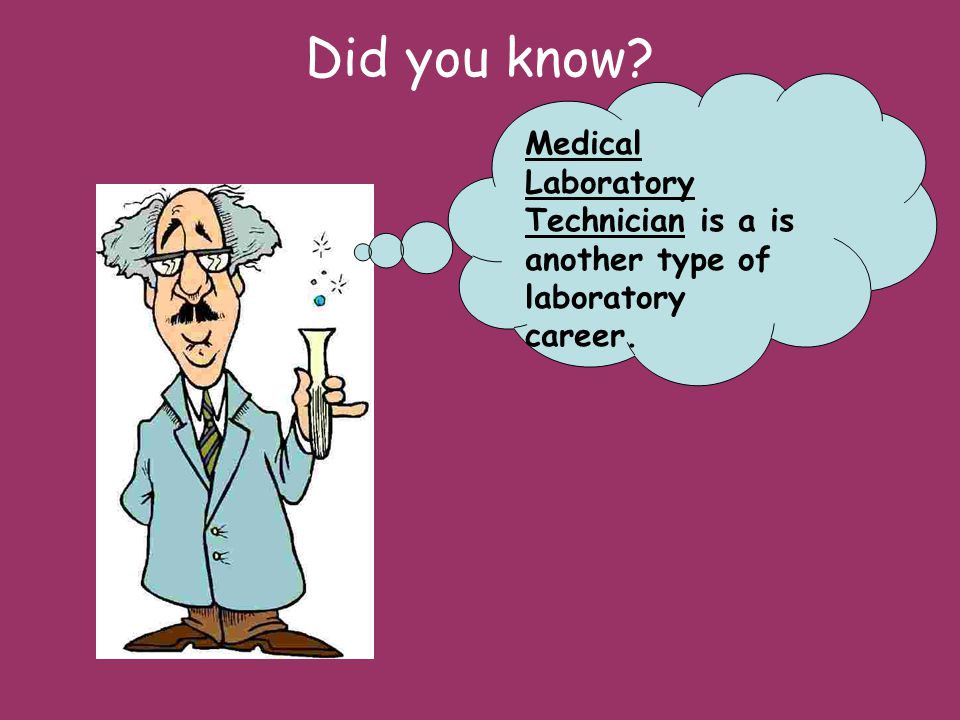 Did you know Medical Laboratory Technician is a is another type of laboratory career.