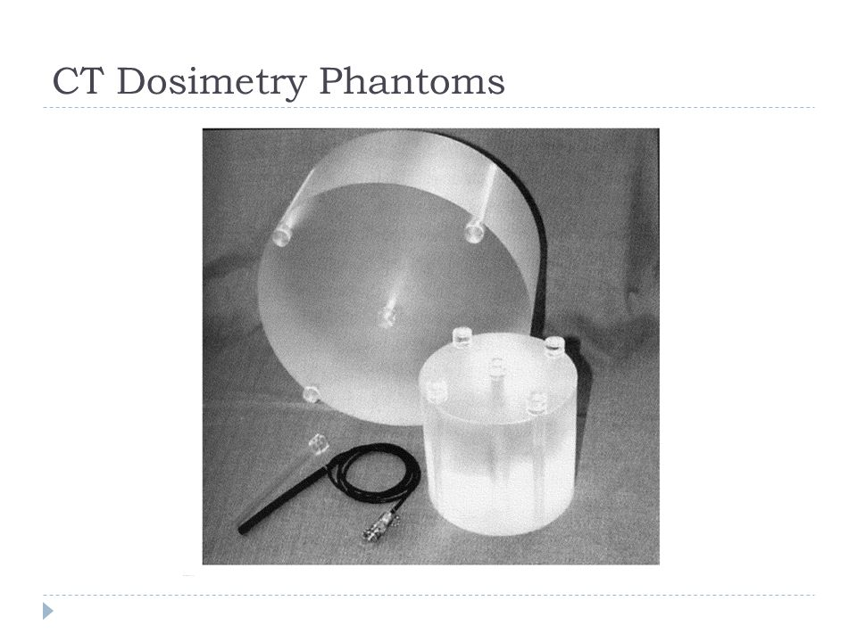 CT Dosimetry Phantoms . We measure with two standard phantoms and an ion chamber