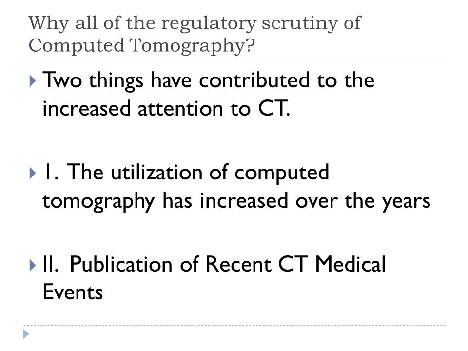 Why all of the regulatory scrutiny of Computed Tomography