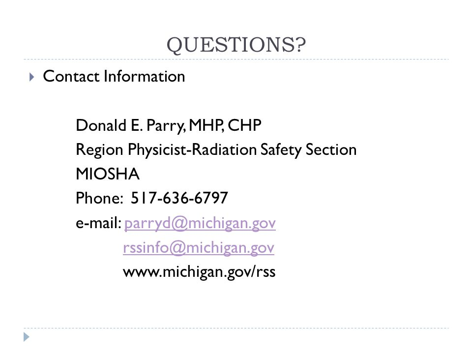 QUESTIONS Contact Information. Donald E. Parry, MHP, CHP. Region Physicist-Radiation Safety Section.