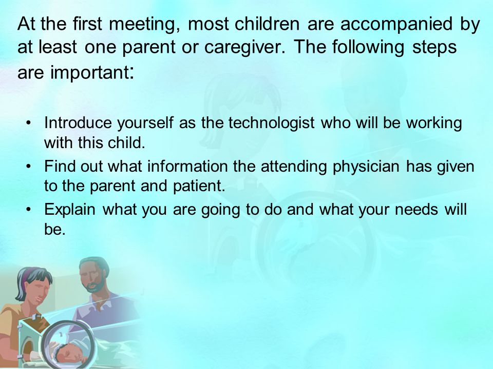 At the first meeting, most children are accompanied by at least one parent or caregiver. The following steps are important: