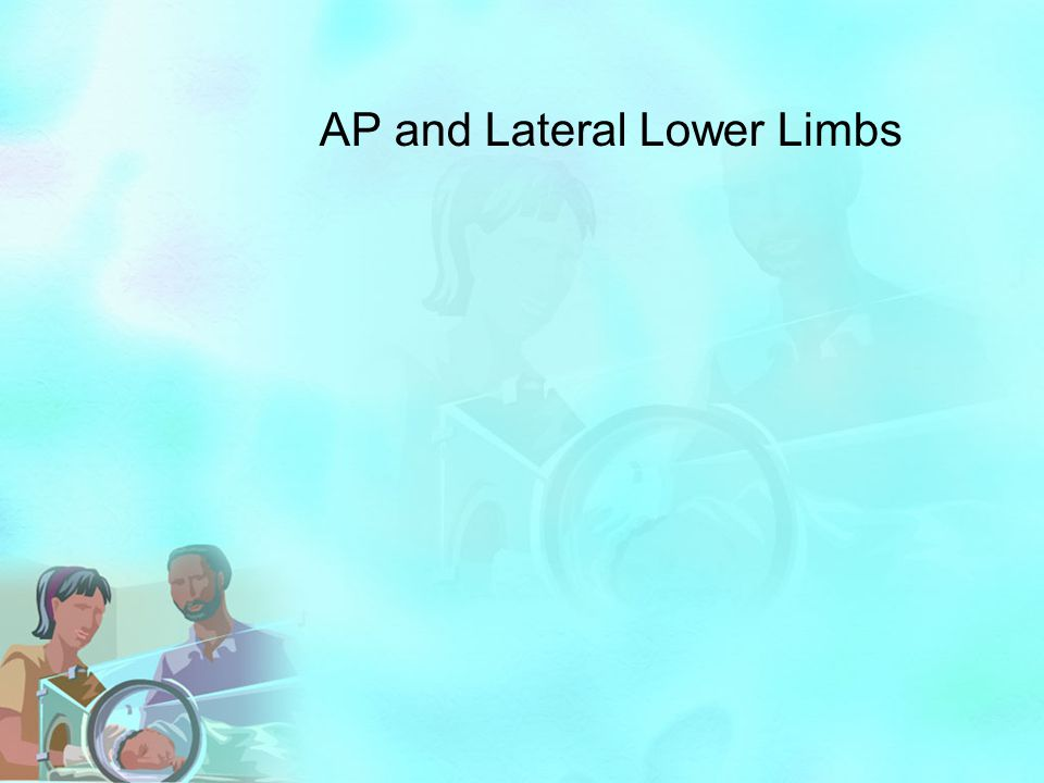 AP and Lateral Lower Limbs