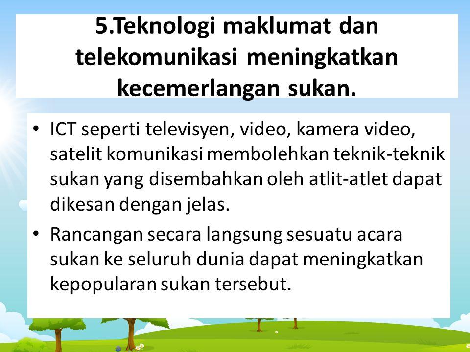 5.Teknologi maklumat dan telekomunikasi meningkatkan kecemerlangan sukan.