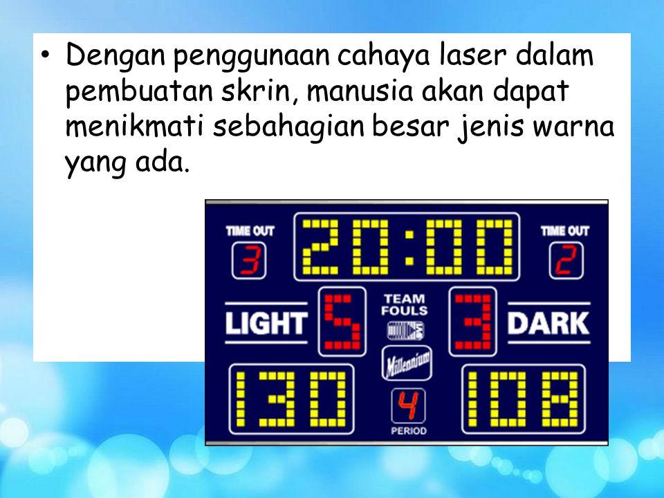 Dengan penggunaan cahaya laser dalam pembuatan skrin, manusia akan dapat menikmati sebahagian besar jenis warna yang ada.