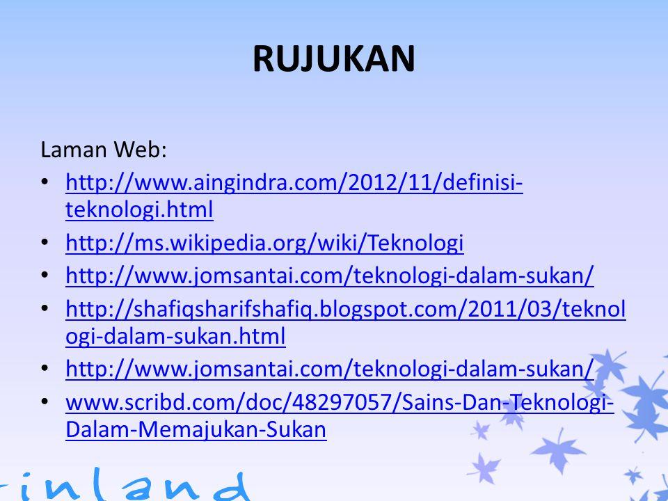 RUJUKAN Laman Web: http://www.aingindra.com/2012/11/definisi-teknologi.html. http://ms.wikipedia.org/wiki/Teknologi.