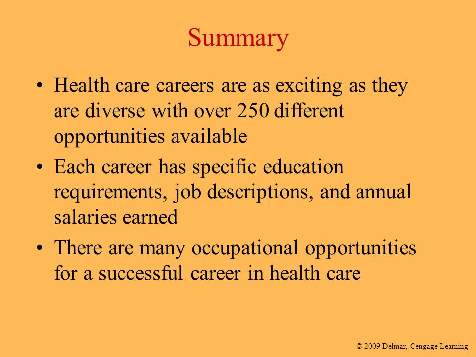 Summary Health care careers are as exciting as they are diverse with over 250 different opportunities available.