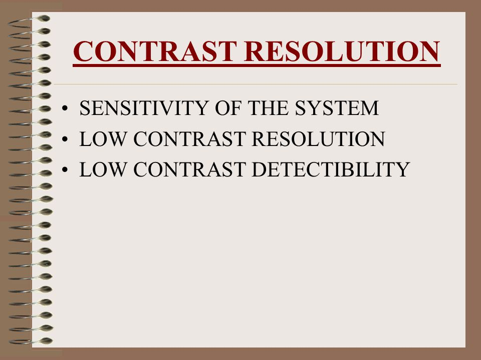 CONTRAST RESOLUTION SENSITIVITY OF THE SYSTEM LOW CONTRAST RESOLUTION