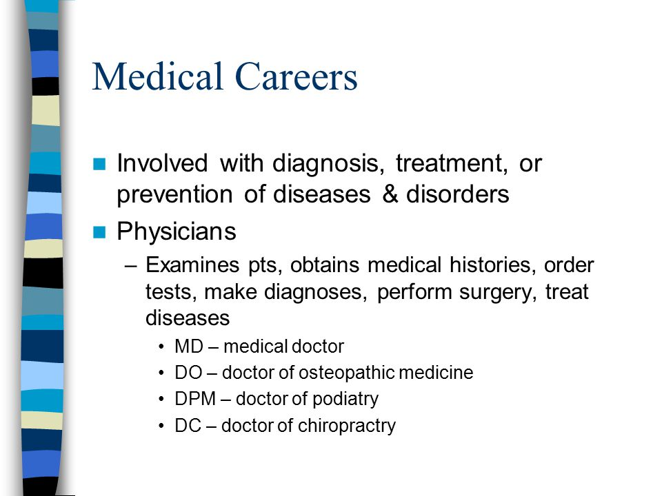 Medical Careers Involved with diagnosis, treatment, or prevention of diseases & disorders. Physicians.