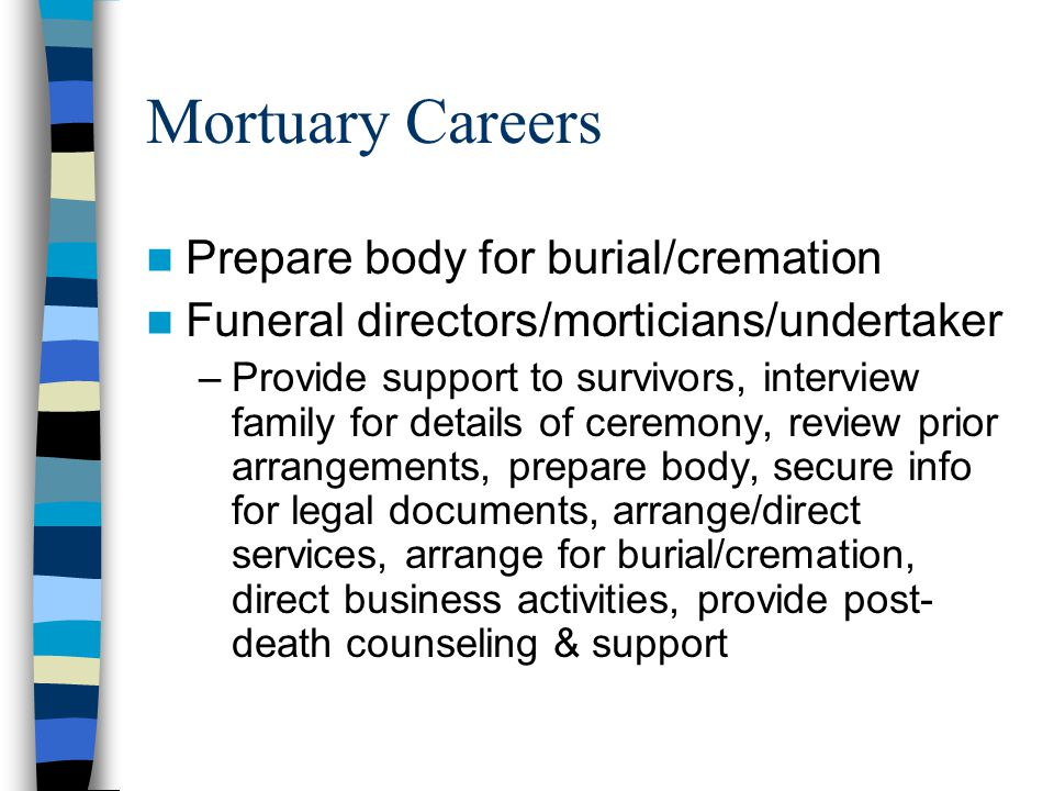Mortuary Careers Prepare body for burial/cremation