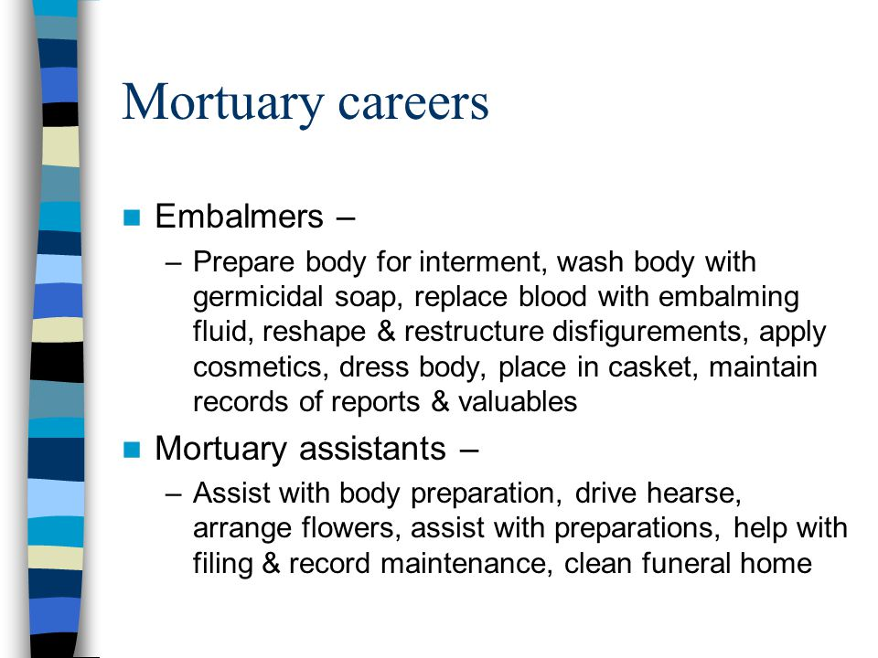 Mortuary careers Embalmers – Mortuary assistants –