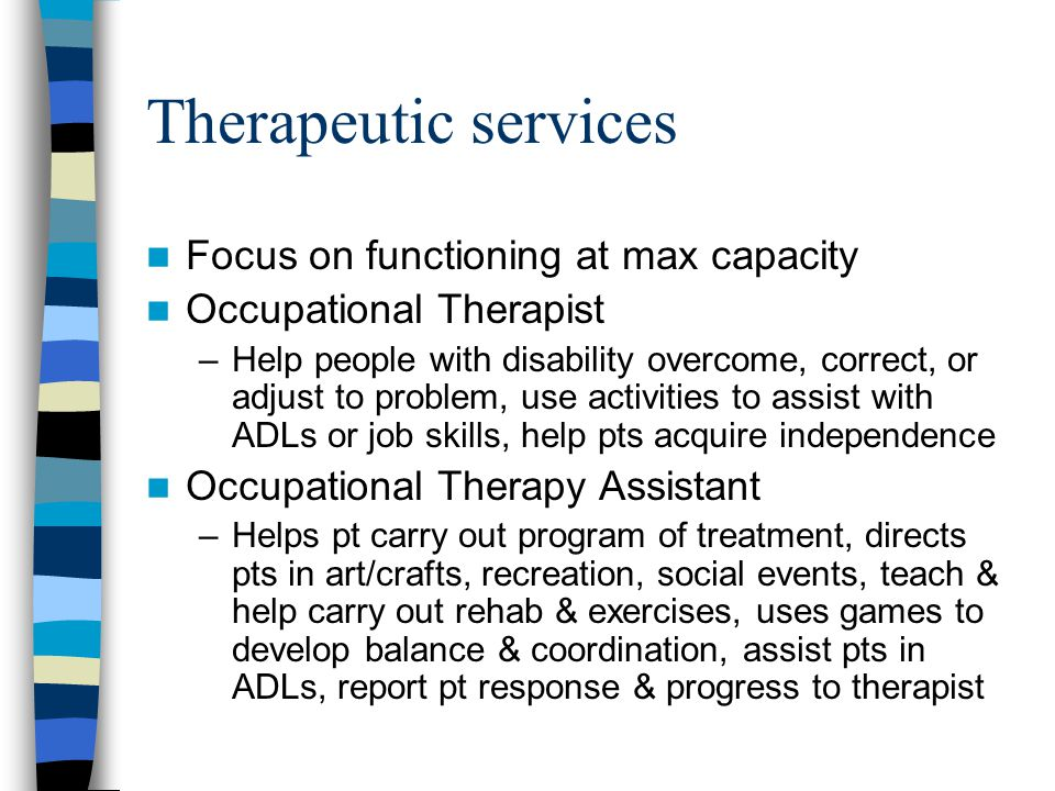Therapeutic services Focus on functioning at max capacity