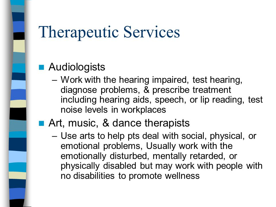 Therapeutic Services Audiologists Art, music, & dance therapists
