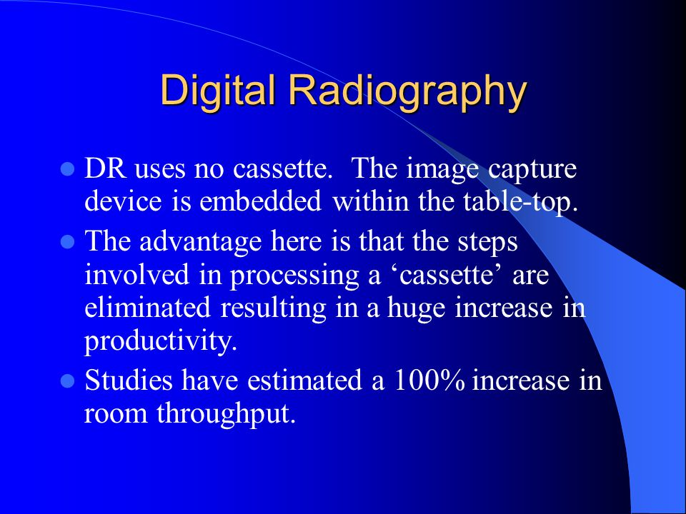 Digital Radiography DR uses no cassette. The image capture device is embedded within the table-top.