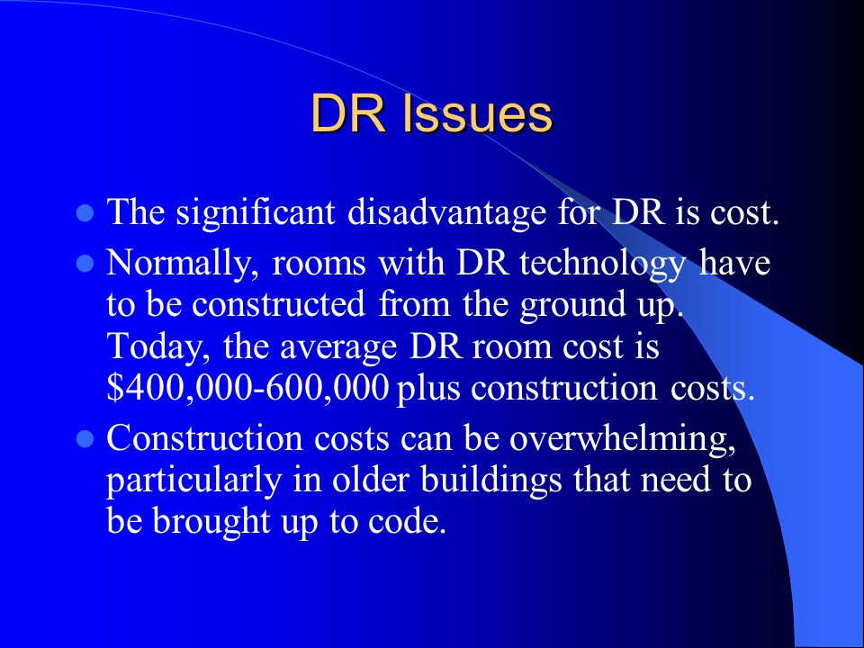 DR Issues The significant disadvantage for DR is cost.