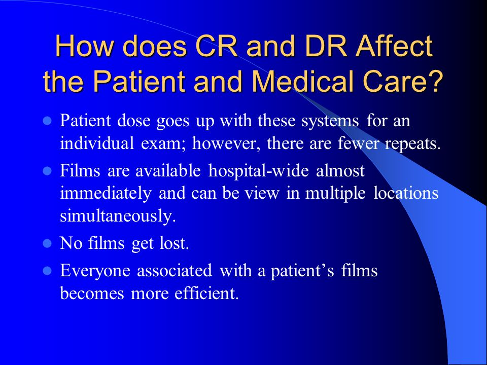 How does CR and DR Affect the Patient and Medical Care