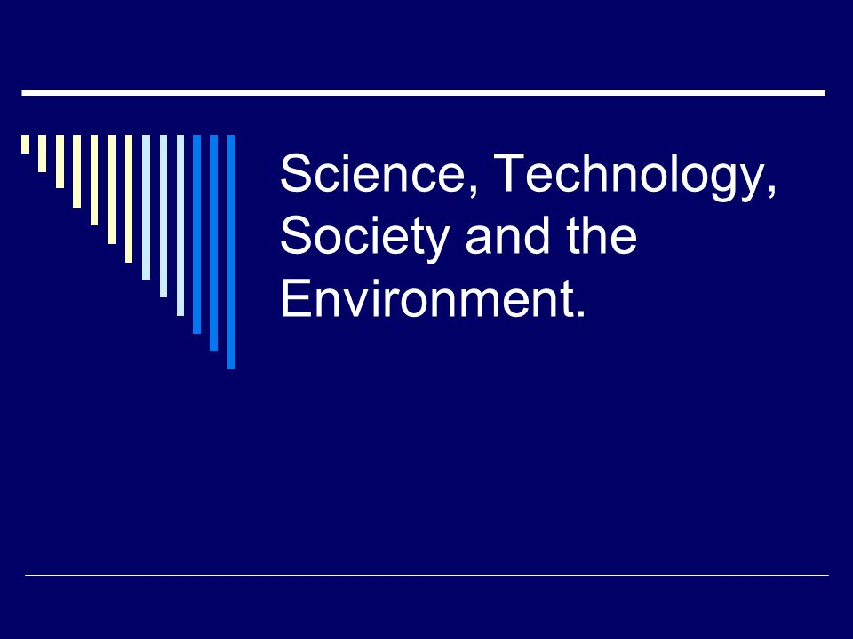 Science, Technology, Society and the Environment.