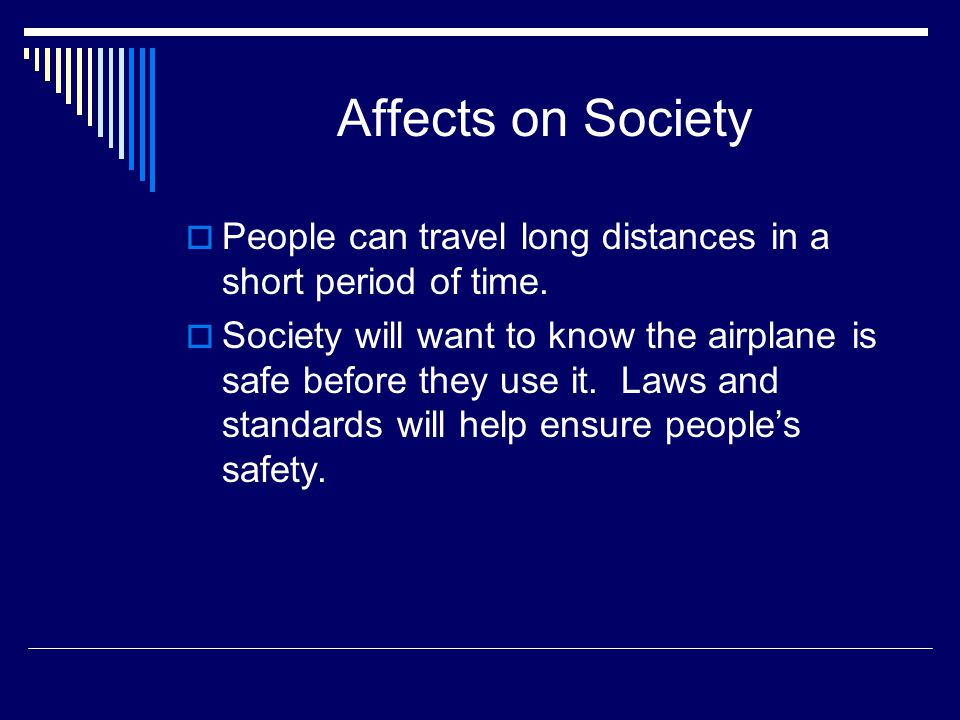 Affects on Society People can travel long distances in a short period of time.