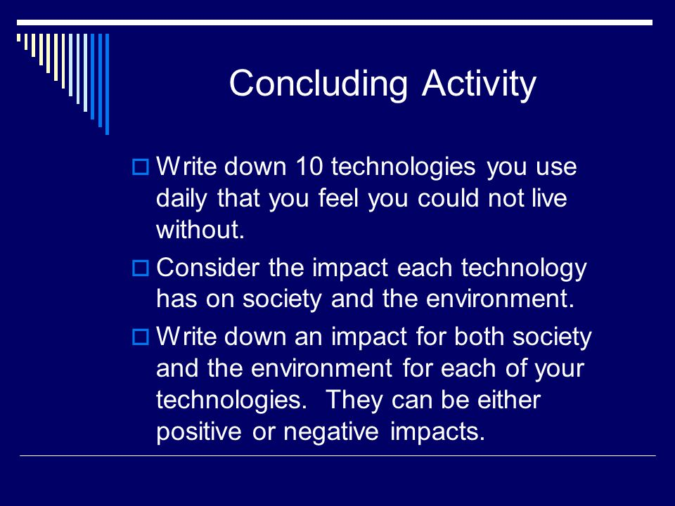 Concluding Activity Write down 10 technologies you use daily that you feel you could not live without.