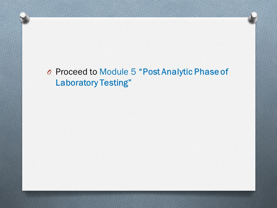 Proceed to Module 5 Post Analytic Phase of Laboratory Testing