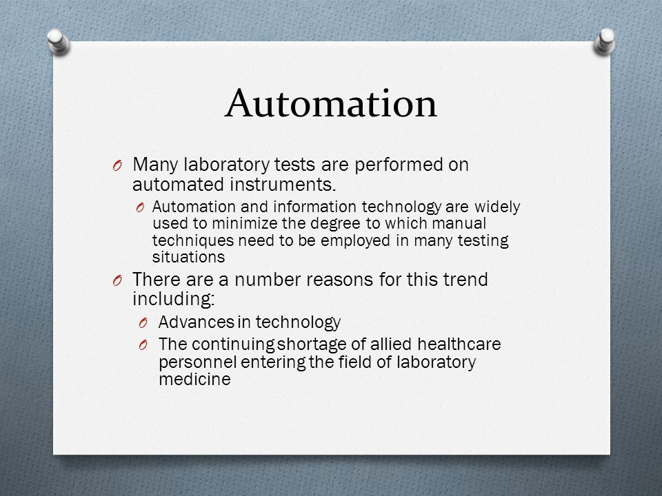 Automation Many laboratory tests are performed on automated instruments.