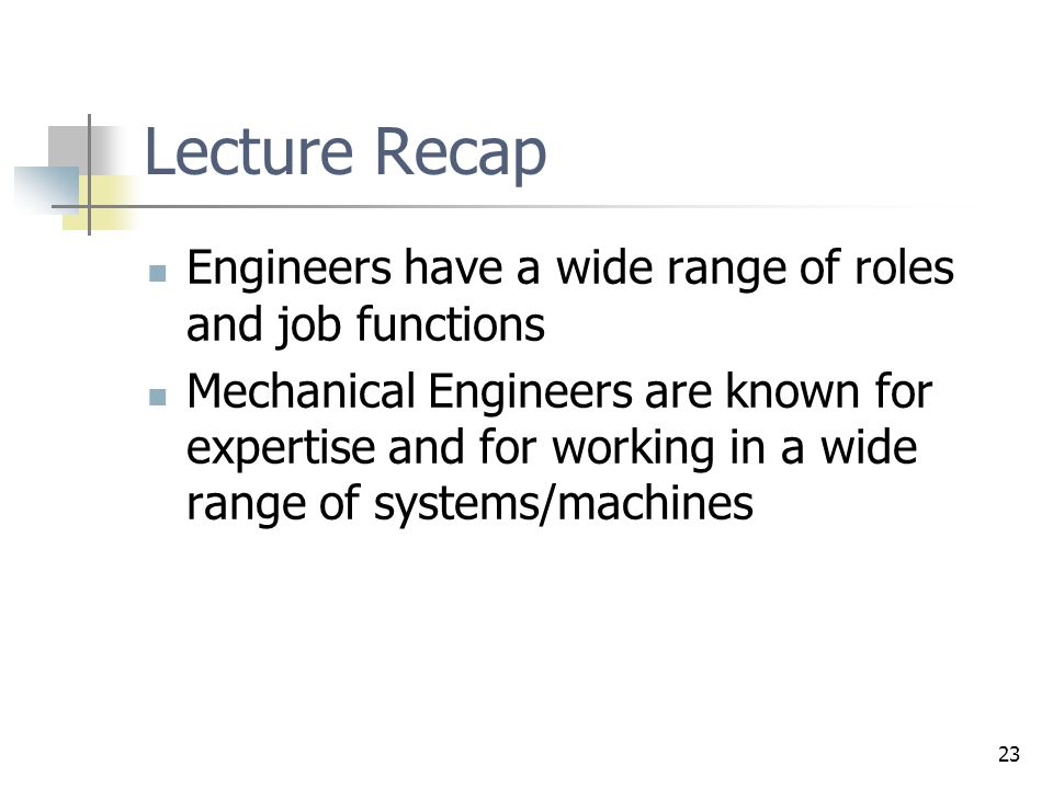 Lecture Recap Engineers have a wide range of roles and job functions