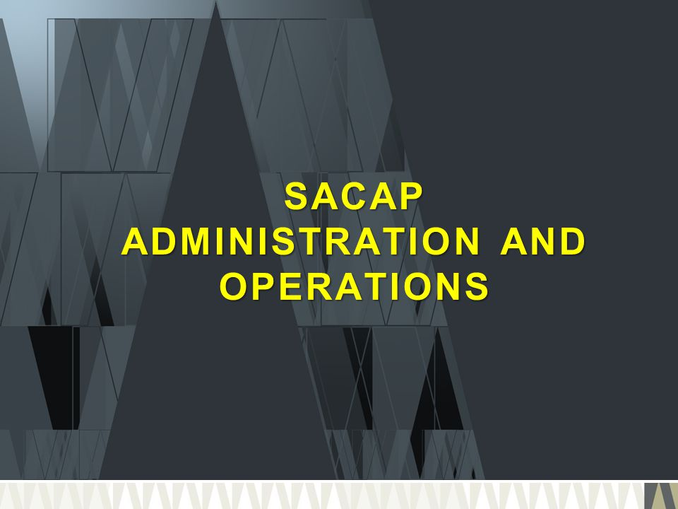 SACAP ADMINISTRATION AND OPERATIONS