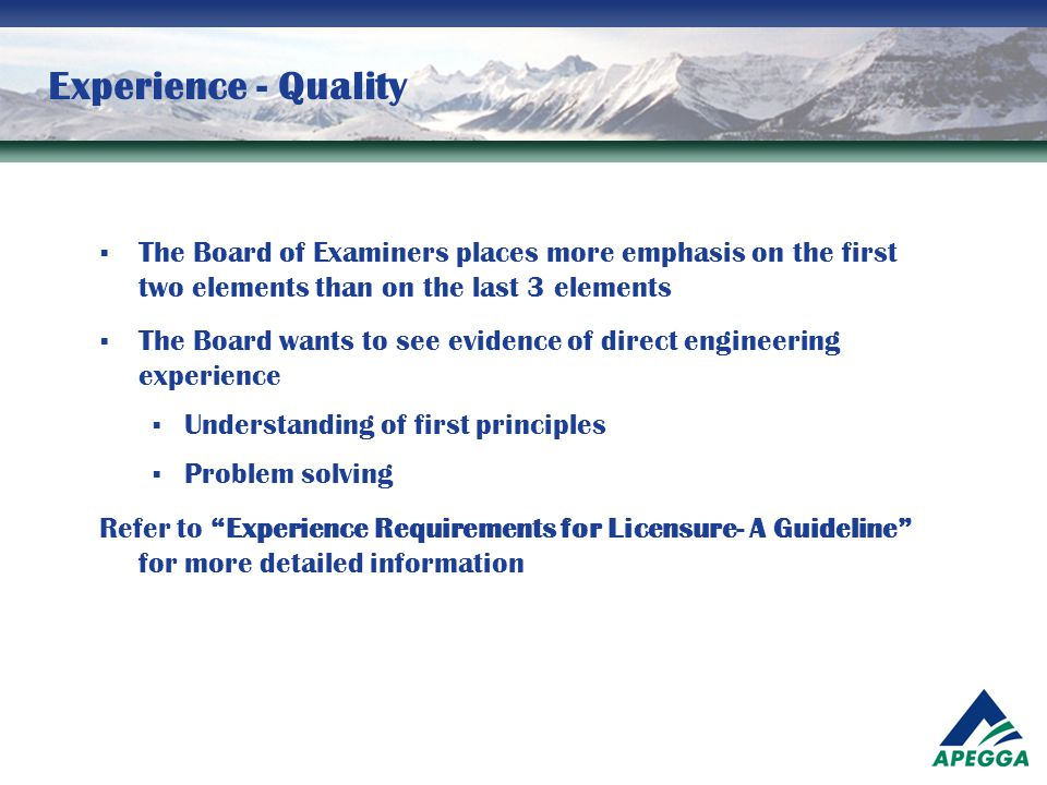 Experience - Quality The Board of Examiners places more emphasis on the first two elements than on the last 3 elements.