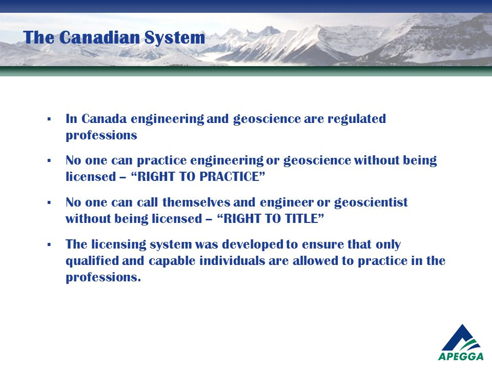 The Canadian System In Canada engineering and geoscience are regulated professions.