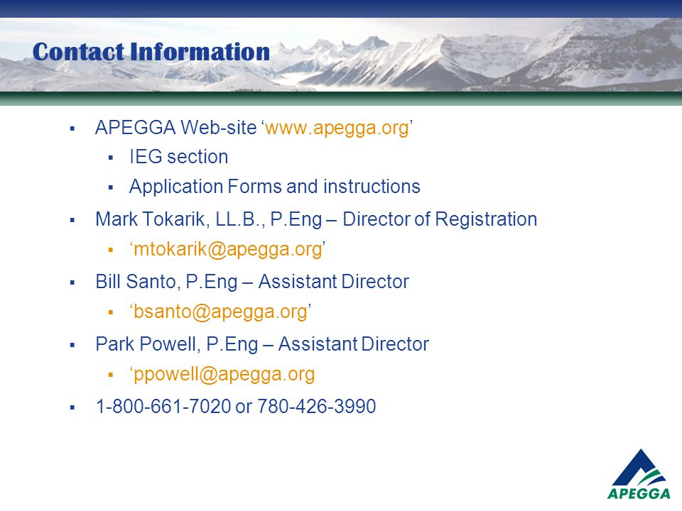 Contact Information APEGGA Web-site 'www.apegga.org' IEG section. Application Forms and instructions.