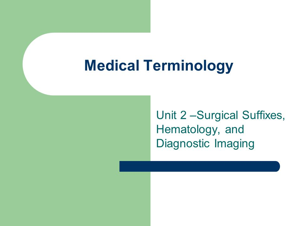 Unit 2 –Surgical Suffixes, Hematology, and Diagnostic Imaging