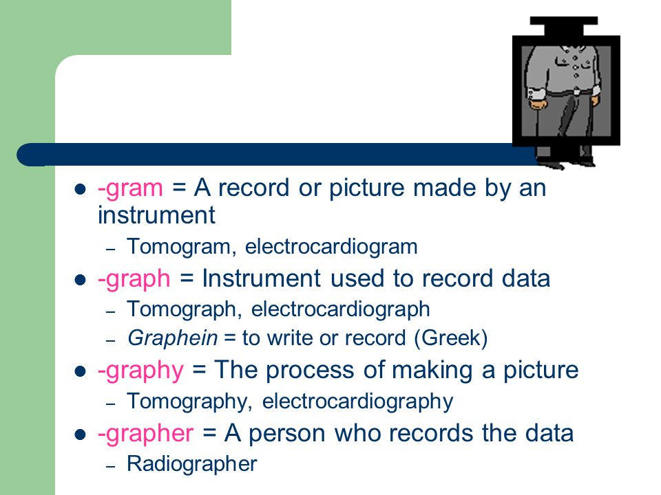 -gram = A record or picture made by an instrument