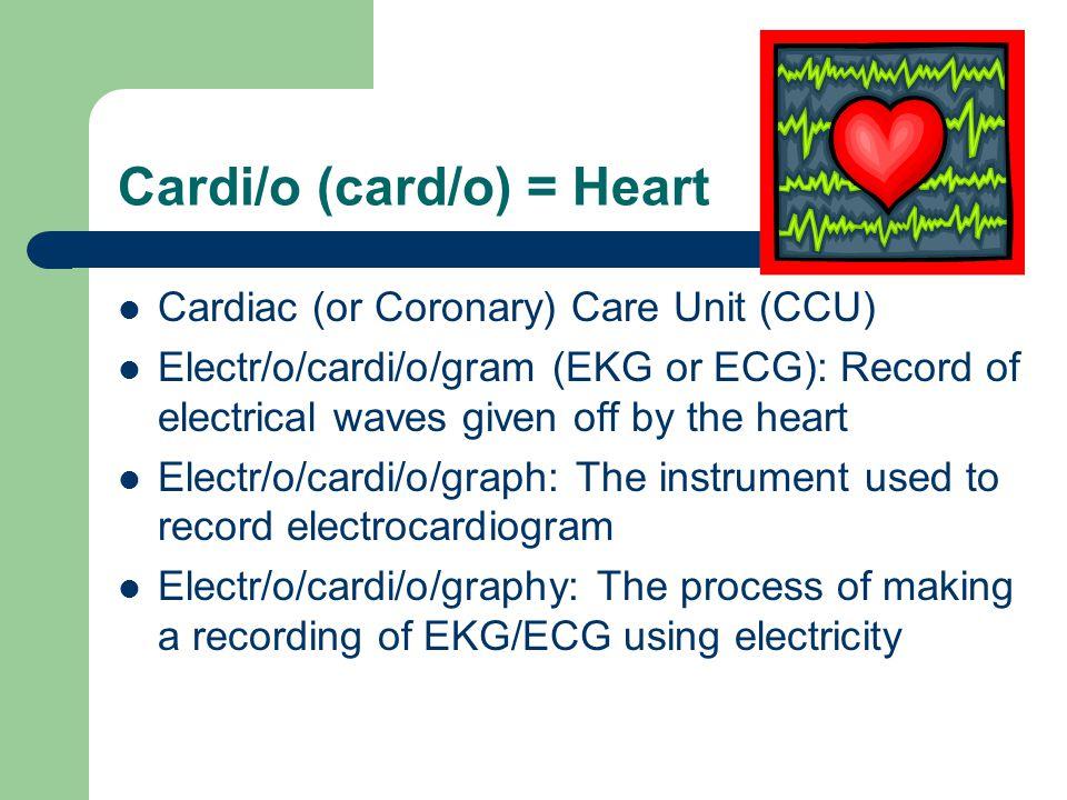 Cardi/o (card/o) = Heart