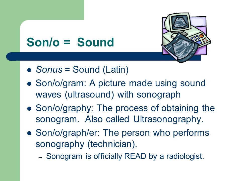 Son/o = Sound Sonus = Sound (Latin)