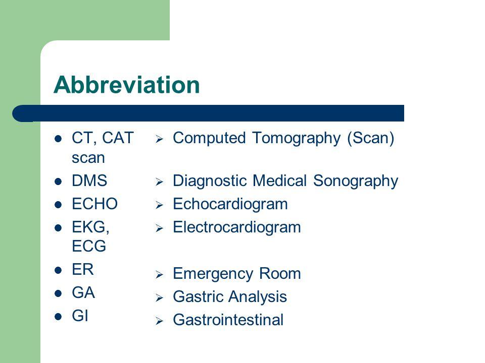Abbreviation CT, CAT scan DMS ECHO EKG, ECG ER GA GI