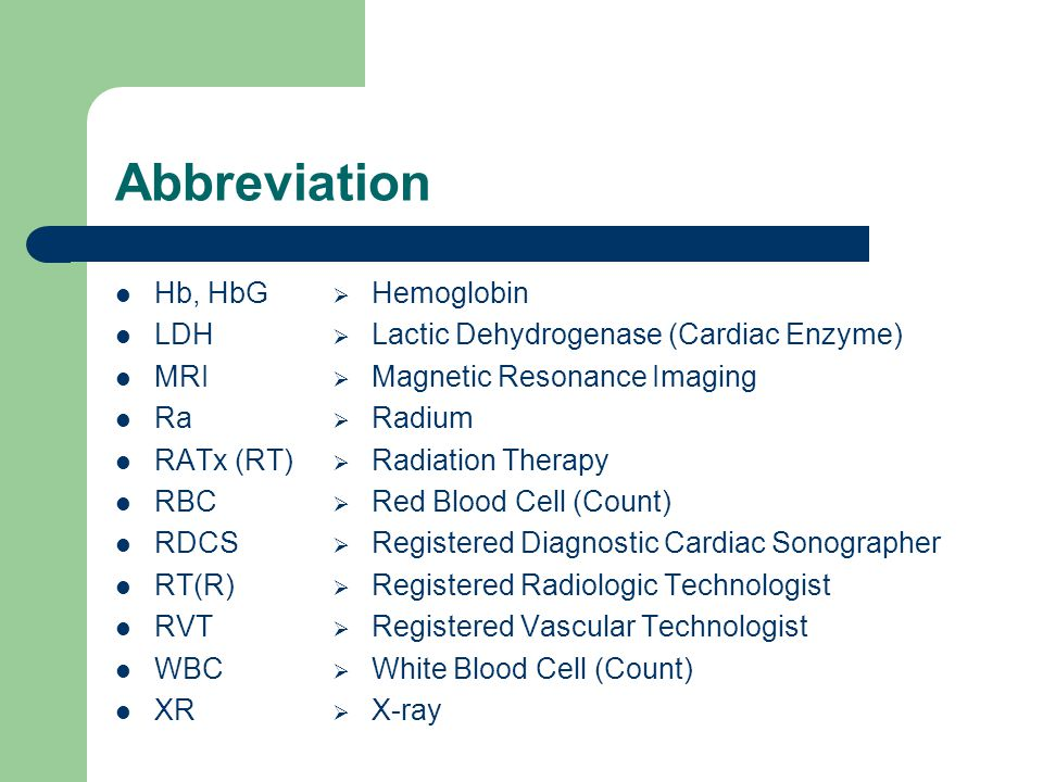 Abbreviation Hb, HbG LDH MRI Ra RATx (RT) RBC RDCS RT(R) RVT WBC XR