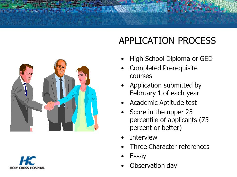 APPLICATION PROCESS High School Diploma or GED