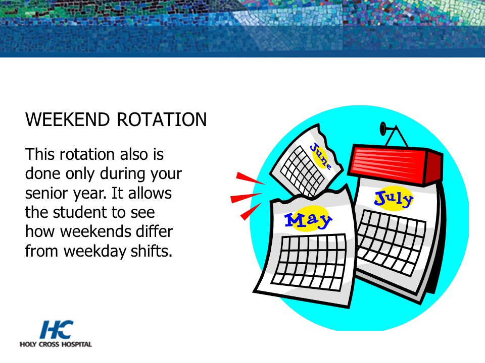 WEEKEND ROTATION This rotation also is done only during your senior year.