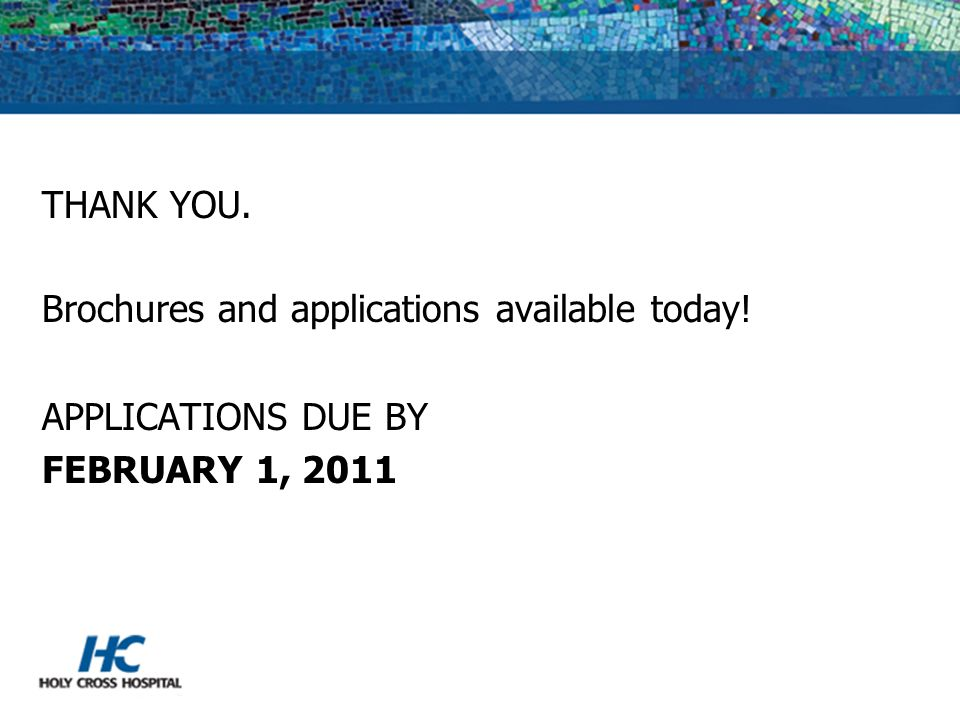 THANK YOU. Brochures and applications available today! APPLICATIONS DUE BY FEBRUARY 1, 2011