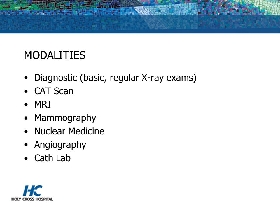 MODALITIES Diagnostic (basic, regular X-ray exams) CAT Scan MRI