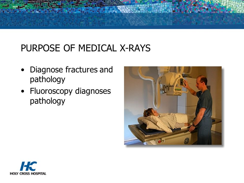 PURPOSE OF MEDICAL X-RAYS