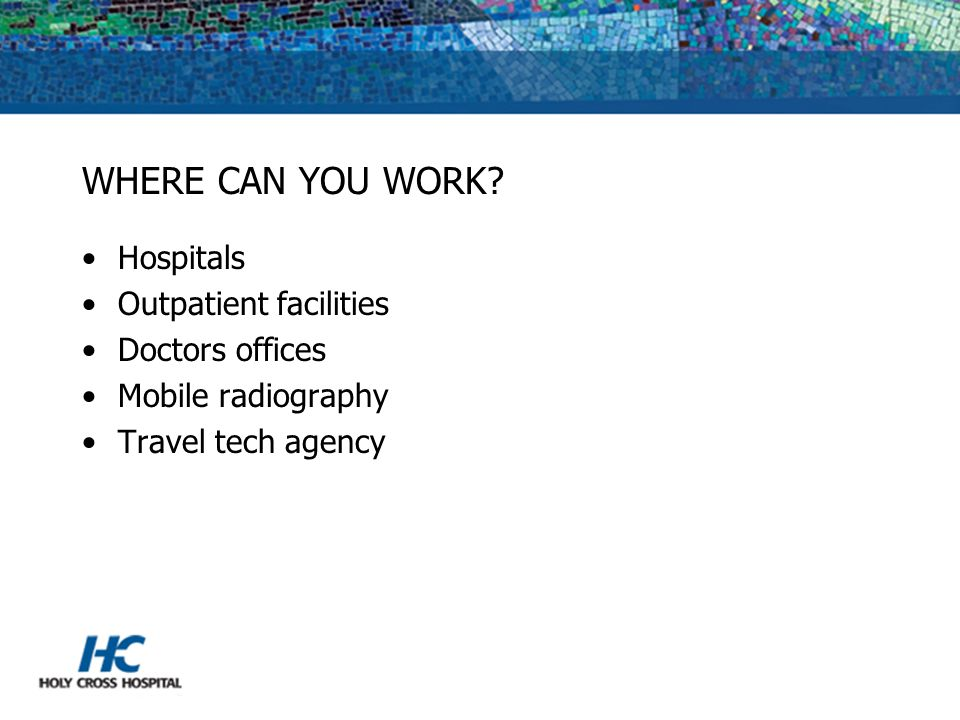 WHERE CAN YOU WORK Hospitals Outpatient facilities Doctors offices