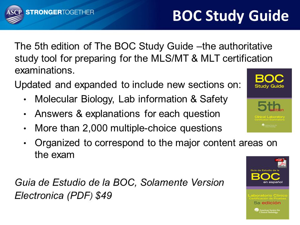 BOC Study Guide The 5th edition of The BOC Study Guide –the authoritative study tool for preparing for the MLS/MT & MLT certification examinations.