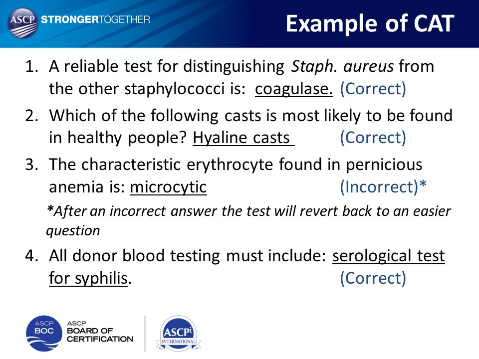 Example of CAT A reliable test for distinguishing Staph. aureus from the other staphylococci is: coagulase. (Correct)