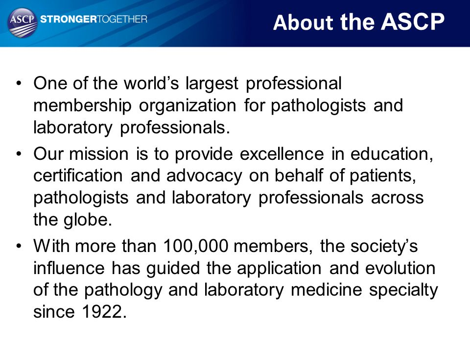 About the ASCP One of the world's largest professional membership organization for pathologists and laboratory professionals.