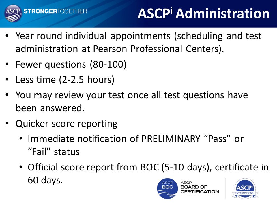ASCPi Administration Year round individual appointments (scheduling and test administration at Pearson Professional Centers).