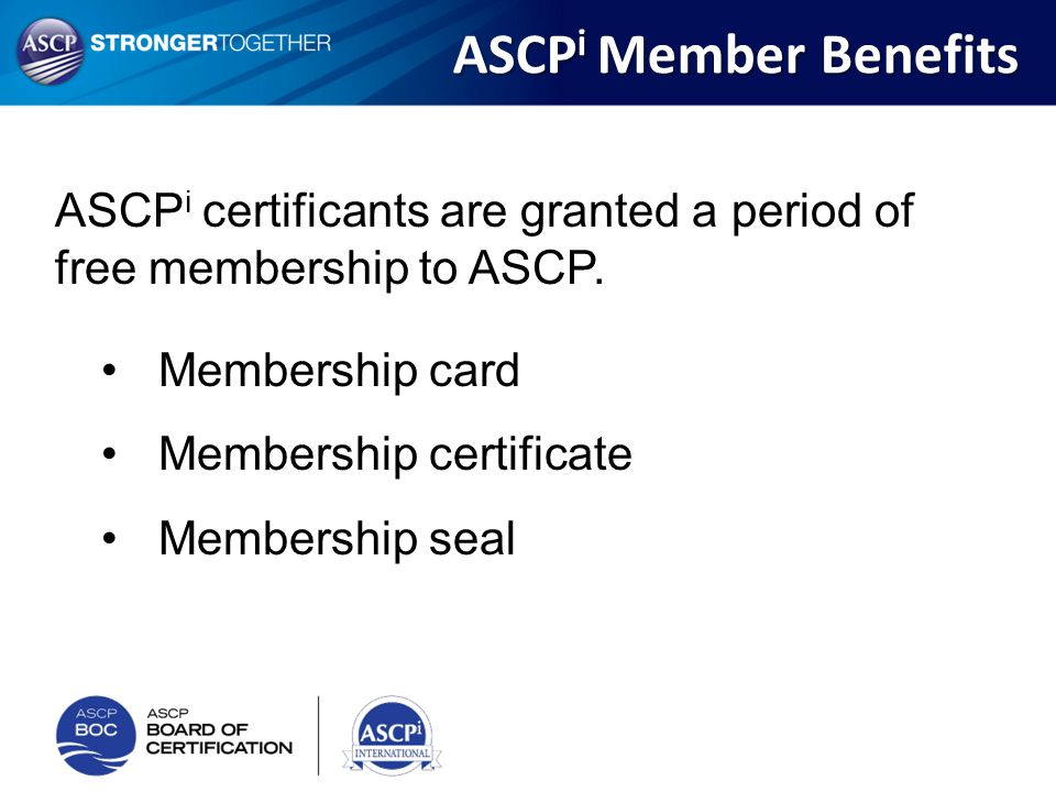 ASCPi Member Benefits ASCPi certificants are granted a period of free membership to ASCP. Membership card.