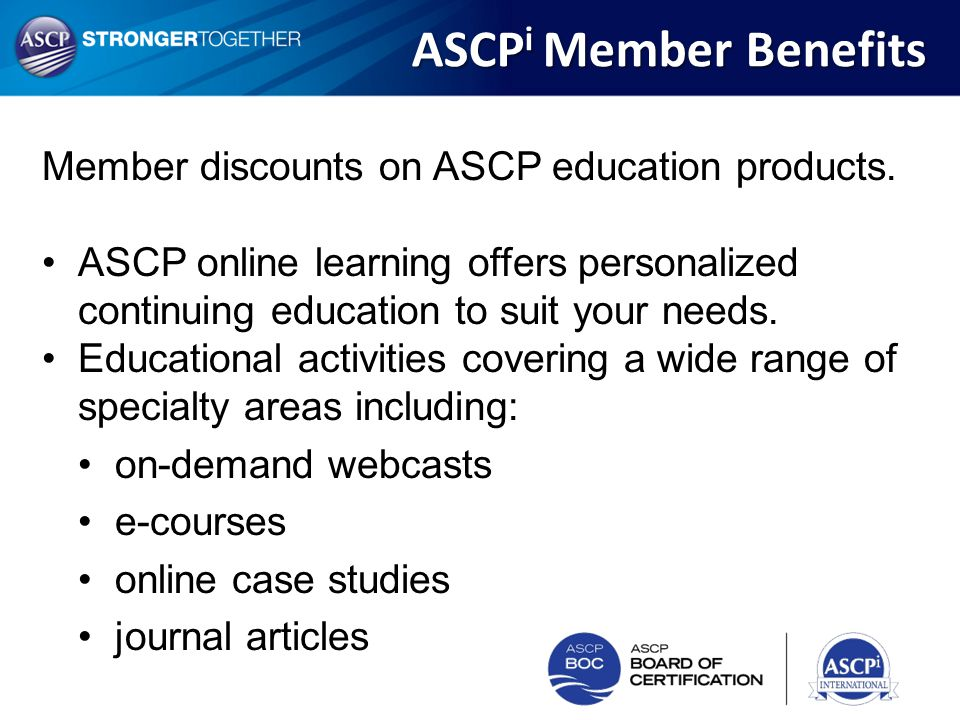 ASCPi Member Benefits Member discounts on ASCP education products.