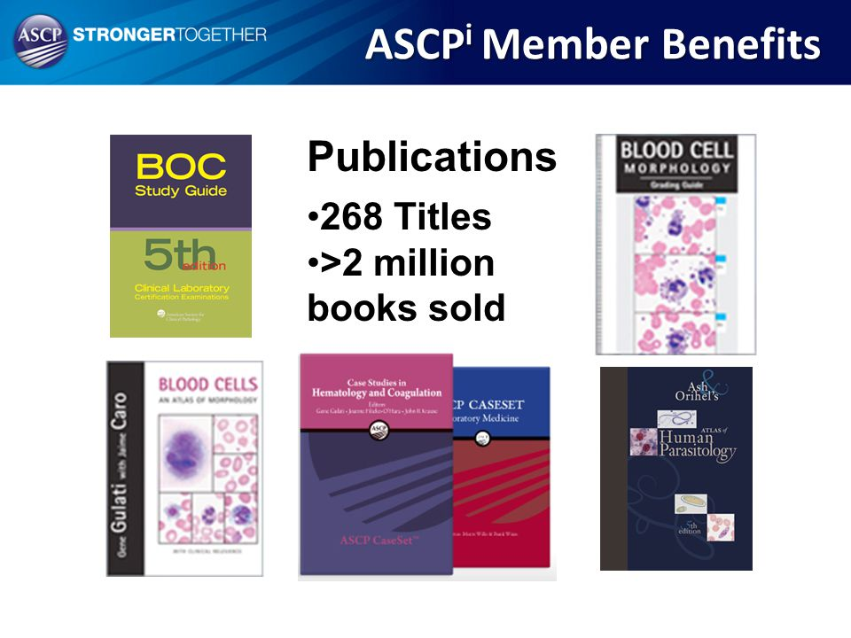 ASCPi Member Benefits Publications 268 Titles >2 million books sold