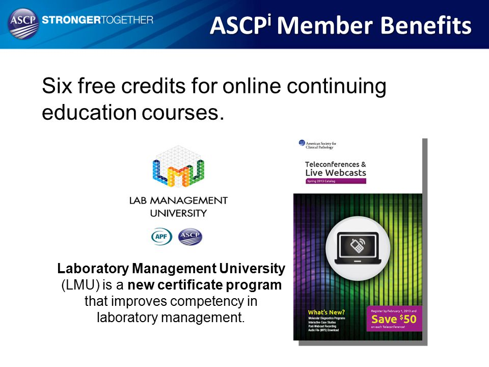 ASCPi Member Benefits Six free credits for online continuing education courses.